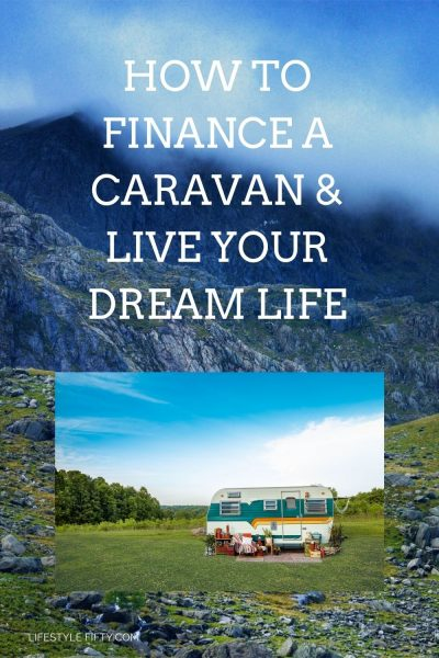 How to finance a caravan and live your dream life.